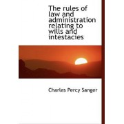 The Rules of Law and Administration Relating to Wills and Intestacies by Charles Percy Sanger