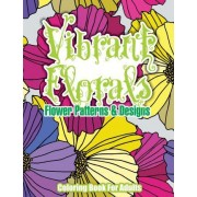 Vibrant Florals Flower Patterns & Designs Coloring Book for Adults by Lilt Kids Coloring Books