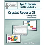 No Stress Tech Guide to Crystal Reports XI for Beginners by Indera Murphy