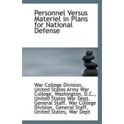 Personnel Versus Materiel in Plans for National Defense by United States Army War College Division