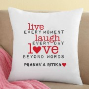 Live Every Moment, Laugh Everyday, Love Beyond Words Personalized Cushion