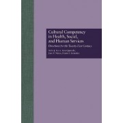 Cultural Competency in Health, Social & Human Services by Pedro J. Lecca