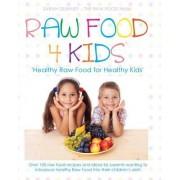 Raw Food 4 Kids: Healthy Raw Food for Healthy Kids