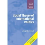 Social Theory of International Politics by Alexander Wendt