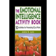 The Emotional Intelligence Activity Book by Adele B. Lynn