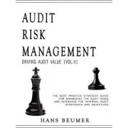 Audit Risk Management (Driving Audit Value, Vol. II) - The Best Practice Strategy Guide for Minimising the Audit Risks and Achieving the Internal Audit Strategies and Objectives by Hans Beumer