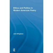 Ethics and Politics in Modern American Poetry by John Wrighton