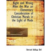 Right and Wrong After the War an Elementary Consideration of Christian Morals in the Light of Mode by Bernard Iddings Bell