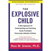 The Explosive Child: A New Approach for Understanding and Parenting Easily Frustrated, Chronically Inflexible Children - Ross W., PhD Greene