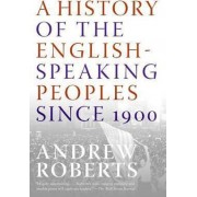 A History of the English-Speaking Peoples Since 1900 by Andrew Roberts