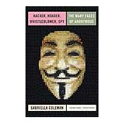 Hacker Hoaxer Whistleblower Spy: the Story of Anonymous