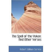 The Spell of the Yukon by Robert W Service