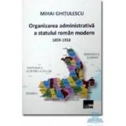 Organizarea administrativa a statului roman modern 1859-1918 - Mihai Ghitulescu