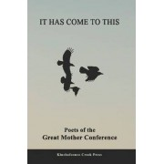 It Has Come To This: Poets of the Great Mother Conference by Chris Jansen
