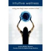 Intuitive Wellness by Laura Alden Kamm