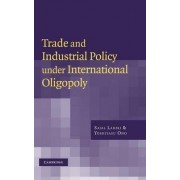 Trade and Industrial Policy Under International Oligopoly by Sajal Lahiri