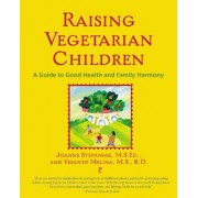 Raising Vegetarian Children: A Guide to Good Health and Family Harmony