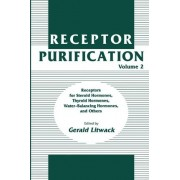 Receptor Purification: Receptors for Steroid Hormones, Thyroid Hormones, Water-balancing Hormones, and Others v. 2 by Gerald Litwack