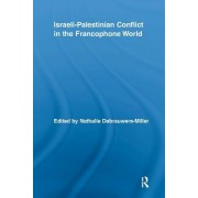 Israeli-Palestinian Conflict in the Francophone World by Nathalie Debrauwere-Miller
