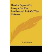 Hanlin Papers Or, Essays on the Intellectual Life of the Chinese by W A P Martin