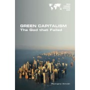 Green Capitalism. the God That Failed by Richard Smith