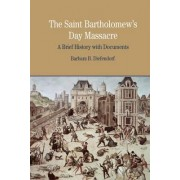 The St. Bartholomew's Day Massacre by Associate Professor of History Barbara B Diefendorf