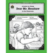 A Guide for Using Dear Mr. Henshaw in the Classroom by Angela Bolton