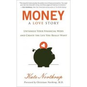 Money: A Love Story: Untangle Your Financial Woes and Create the Life You Really Want by Kate Northrup