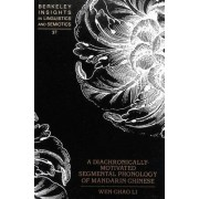 A Diachronically-Motivated Segmental Phonology of Mandarin Chinese by Wen-Chao Li