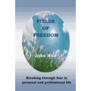 Fields of Freedom: Breaking Through Fear in Personal and Professional Life