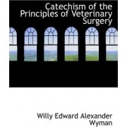 Catechism of the Principles of Veterinary Surgery by Willy Edward Alexander Wyman