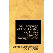The Campaign of the Jungle, Or, Under Lawton Through Luzon by A B Shute Edward Stratemeyer