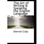 The Art of Writing & Speaking the English Language by Sherwin Cody
