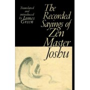 The Recorded Sayings of Zen Master Joshu by James Green