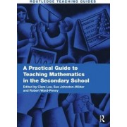 A Practical Guide to Teaching Mathematics in the Secondary School by Clare Lee