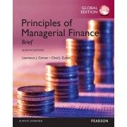 Principles of Managerial Finance: Brief, Global Edition by Lawrence J. Gitman