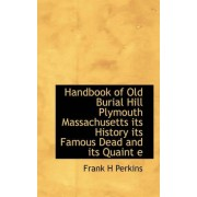 Handbook of Old Burial Hill Plymouth Massachusetts Its History Its Famous Dead by Frank H Perkins