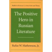 The Positive Hero in Russian Literature by Rufus W. Mathewson