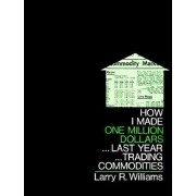 How I Made One Million Dollars Last Year Trading Commodities by Larry R. Williams
