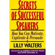 Secrets Successful Speakers: How You Can Motivate, Captivate, And Persuade