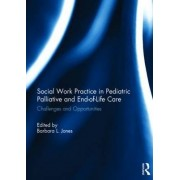 Social Work Practice in Pediatric Palliative and End-of-Life Care by Barbara L. Jones