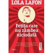 Fetita care nu zambea niciodata - Lola Lafon
