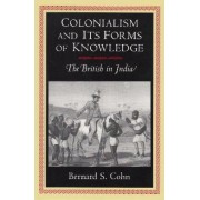 Colonialism and Its Forms of Knowledge by Bernard S. Cohn