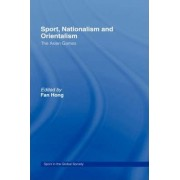 Sport, Nationalism and Orientalism by Fan Hong
