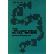 The Total Synthesis of Natural Products: v. 9 by J. ApSimon