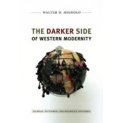 The Darker Side of Western Modernity by Walter D. Mignolo