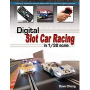 Digital Slot Car Racing in 1/32 Scale by Dave Chang