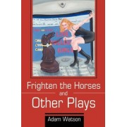 Frighten the Horses and Other Plays by Adam Watson