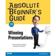 Absolute Beginner's Guide to Winning Presentations by Jerry Weissman