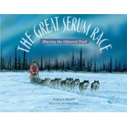 The Great Serum Race by Debbie S Miller